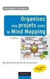 Pierre Mongin - Organisez vos projets avec le Mind Mapping - 2e éd - Des dessins au service de vos desseins.