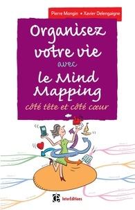 Pierre Mongin et Xavier Delengaigne - Organisez votre vie avec le Mind Mapping - 3e éd. - Côté tête et côté coeur.