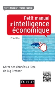 Pierre Mongin et Franck Tognini - Petit manuel d'intelligence économique au quotidien 2ed - Comment collecter, analyser, diffuser et protéger son information.