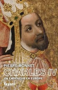 Pierre Monnet - Charles IV - Un empereur en Europe.