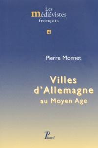 Pierre Monnet - Villes d'Allemagne au Moyen Age.