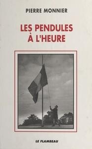 Pierre Monnier - Les Pendules à l'heure : À l'ombre des grandes têtes molles (1939-1951).