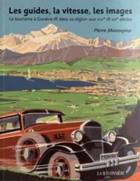 Pierre Monnoyeur - Les guides, la vitesse, les images - Le tourisme à Genève et dans sa région aux XIXe et XXe siècles.