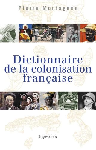 Pierre Montagnon - Dictionnaire de la colonisation française.