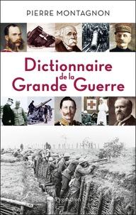 Pierre Montagnon - Dictionnaire de la Grande Guerre - 1914-1918.