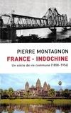 Pierre Montagnon - France - Indochine - Un siècle de vie commune (1858-1954).