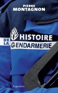 Pierre Montagnon - Histoire de la gendarmerie.