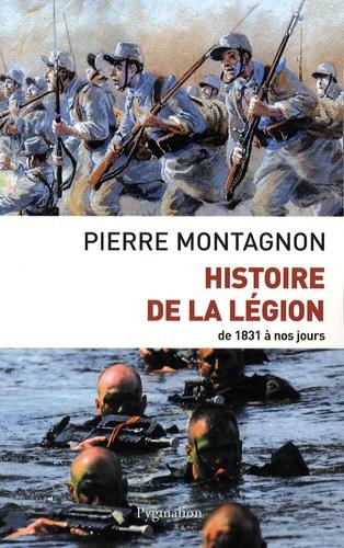 Pierre Montagnon - Histoire de la Légion - De 1831 à nos jours.