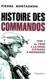 Pierre Montagnon - Histoires des Commandos - Tome 3, De 1945 à la prise d'otages à Marignane.