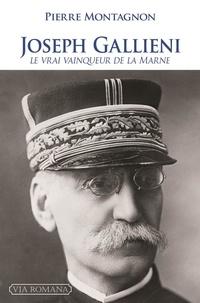 Pierre Montagnon - Joseph Gallieni - Le vrai vainqueur de la Marne.