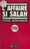 Pierre Montagnon - L'Affaire Si Salah.