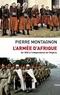 Pierre Montagnon - L'armée d'Afrique - De 1830 à l'indépendance de l'Algérie.