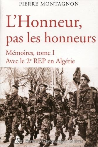 Pierre Montagnon - L'honneur, pas les honneurs - Mémoires, tome 1, Avec le 2e REP en Algérie.