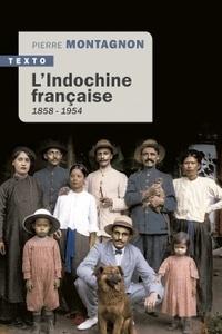 Pierre Montagnon - L'Indochine Française, 1858-1954.