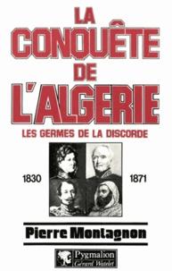 Pierre Montagnon - La Conquête de l'Algérie - 1830-1871.