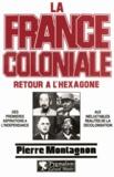 Pierre Montagnon - La France coloniale Tome 2 - Retour à l'Hexagone.