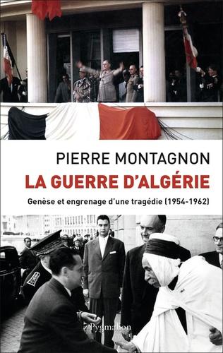 Pierre Montagnon - La Guerre d'Algérie - Genèse et engrenage d'une tragédie.