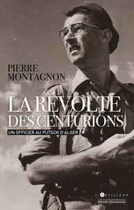 Pierre Montagnon - La révolte des centurions - Un officier au putsch d'Alger.