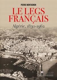 Pierre Montagnon - Le Legs français - Algérie, 1830-1962.