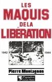 Pierre Montagnon - Les maquis de la Libération - 1942-1944.