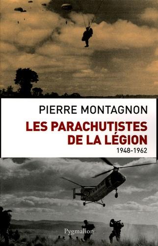 Pierre Montagnon - Les parachutistes de la Légion 1948-1962.