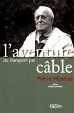 Pierre Montaz - L'aventure du transport par câble - Une histoire, un avenir.