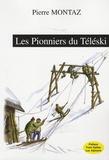 Pierre Montaz - Les Pionniers du Téléski.