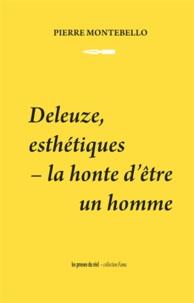 Pierre Montebello - Deleuze, esthétiques - La honte d'être un homme.
