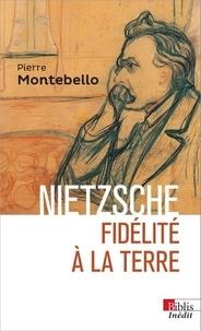 Pierre Montebello - Nietzsche - Fidélité à la terre.