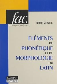 Pierre Monteil et Henri Mitterand - Éléments de phonétique et de morphologie du latin.