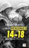 Pierre Monteil et Cyril Pujol - Fausses vérités et vrais mensonges de 14-18.