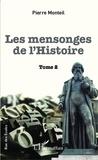 Pierre Monteil - Les mensonges de l'Histoire - Tome 2.