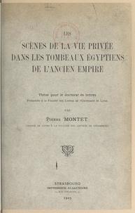 Pierre Montet - Les scènes de la vie privée dans les tombeaux égyptiens de l'ancien Empire - Thèse pour le Doctorat ès lettres, présentée à la Faculté des lettres de l'Université de Strasbourg.
