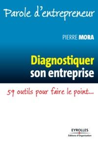 Pierre Mora - Diagnostiquer son entreprise - 59 outils pour faire le point....