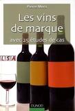Pierre Mora - Les vins de marque - Avec 25 études de cas.
