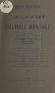 Pierre Moralda - Traité pratique de culture mentale - Plus de 200 exercices instructifs et amusants pour améliorer, fortifier et orner l'esprit humain.
