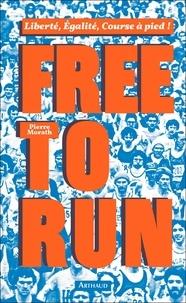 Livres gratuits pour les téléchargements Free to run  - Liberté, égalité, cours à pied ! CHM RTF (French Edition) 9782081404106 par Pierre Morath