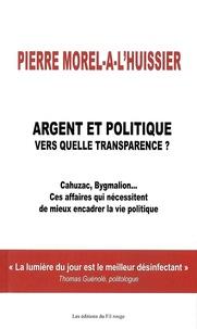 Pierre Morel-A-L'Huissier - Argent et politique - Vers quelle transparence ?.