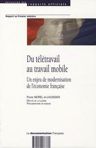 Pierre Morel-A-L'Huissier - Du télétravail au travail mobile - Un enjeu de modernisation de l'économie française.