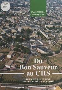 Pierre Morel et Claude Quétel - Du Bon Sauveur au CHS : deux siècles et demi de psychiatrie caennaise.