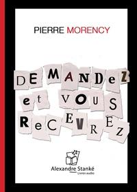 Pierre Morency - Demandez et vous recevrez.