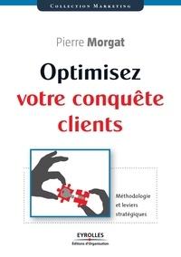 Pierre Morgat - Optimisez votre conquête client - Méthodologie et leviers stratégiques.
