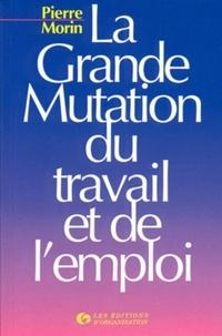 Pierre Morin - La grande mutation du travail et de l'emploi - Emploi juste à temps et travail éclaté dans la société post-industrielle.