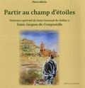 Pierre Morin et Richard Holterbach - Partir au champ d'étoiles - Itinéraire spirituel de Saint-Léonard-de-Noblat à Saint-Jacques-de-Compostelle.