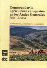 Pierre Morlon - Comprender la agricultura campesina en los Andes Centrales - Perú-Bolivia.