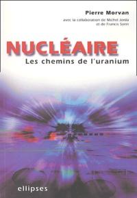 Pierre Morvan - Nucléaire - Les chemins de l'uranium.