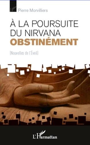 Pierre Morvilliers - A la poursuite du Nirvana obstinément - Nouvelles de l'Eveil.