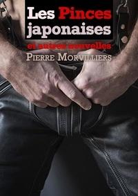 Pierre Morvilliers - Les Pinces japonaises - et autres nouvelles.