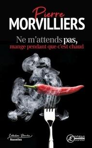 Pierre Morvilliers - Ne m'attends pas, mange pendant que c'est chaud - nouvelles.