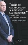"""Pierre Moscovici - """"Dans ce clair-obscur surgissent les monstres"""" - Choses vues au coeur du pouvoir."""